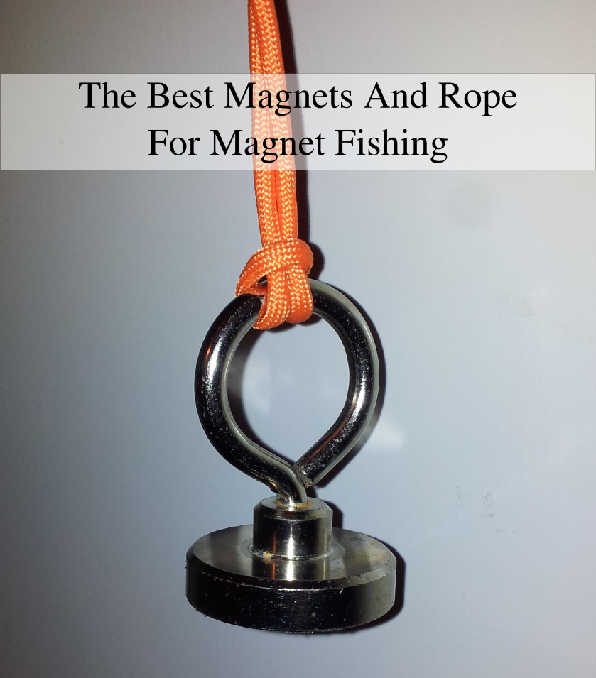 The Best magnets and rope for magnet fishing
